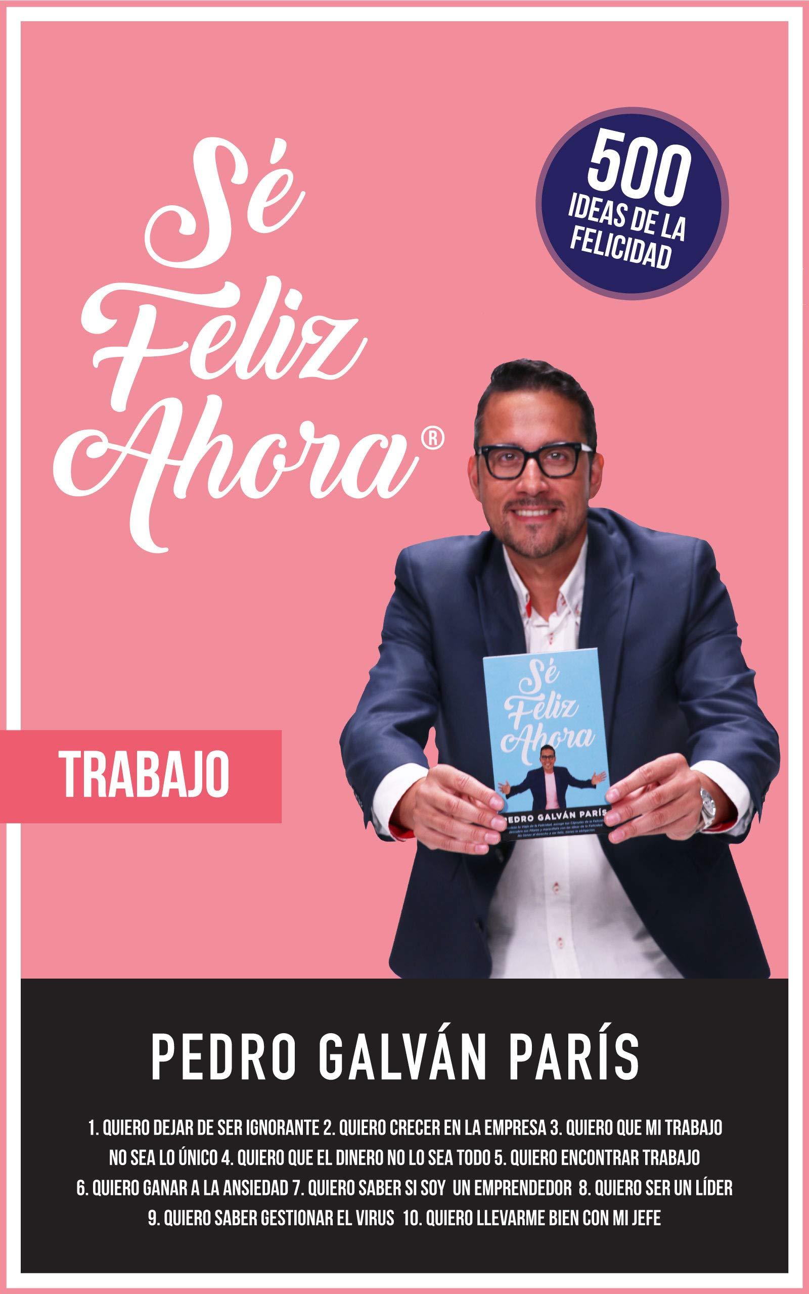 Sé Feliz Ahora: Trabajo: 500 Ideas de la Felicidad (Spanish Edition)