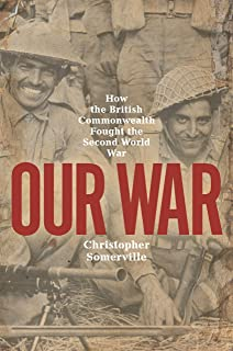 Our War: Real stories of Commonwealth soldiers during World War II (English Edition)