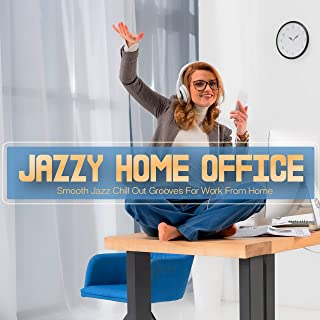 Jazzy Home Office (Smooth Jazz Chill Out Grooves For Work From Home)