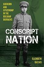 Conscript Nation: Coercion and Citizenship in the Bolivian Barracks (Pitt Latin American Series)