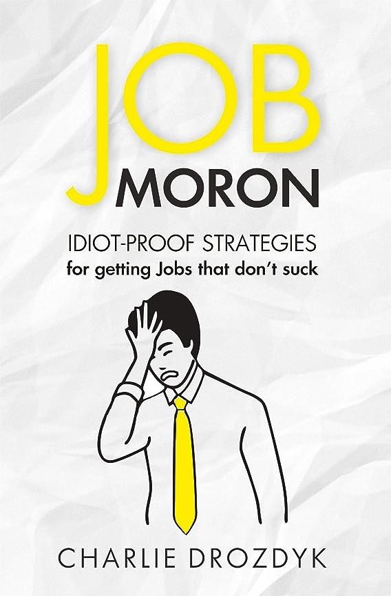 ロデオパニック震えJob Moron: Idiot-Proof Strategies for Getting Jobs That Don't Suck (English Edition)