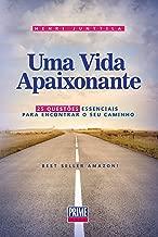 Uma Vida Apaixonante: 25 Questões Essenciais Para Encontrar o Seu Caminho (Portuguese Edition)