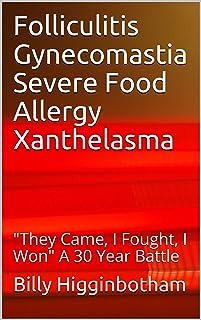 Folliculitis   Gynecomastia   Severe Food Allergy   Xanthelasma: