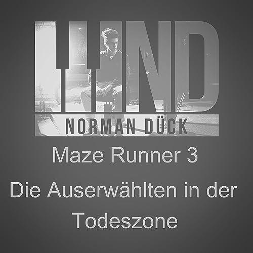 Maze Runner 3 Die Auserwählten In Der Todeszone Von Norman Dück Bei