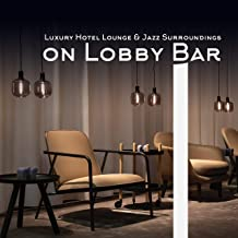 Luxury Hotel Lounge & Jazz Surroundings on Lobby Bar: Smooth Jazz Background, Full Relaxation & Chill, Rest after Long Journey, Amazing Experiences