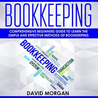Bookkeeping: Comprehensive Beginners' Guide to Learning the Simple and Effective Methods of Bookkeeping