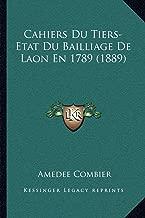 Cahiers Du Tiers-Etat Du Bailliage de Laon En 1789 (1889)