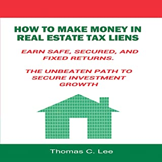 How to Make Money in Real Estate Tax Liens: Earn Safe, Secured, and Fixed Returns: The Unbeaten Path to Secure Investment Growth