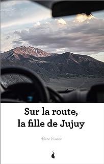 Sur la route, la fille de Jujuy (French Edition