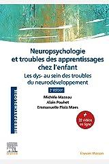 Neuropsychologie et troubles des apprentissages chez l'enfant: Les dys- au sein des troubles du neurodéveloppement Format Kindle