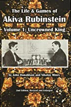 The Life & Games of Akiva Rubinstein: Volume 1: Uncrowned King