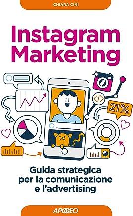 Instagram Marketing: Guida strategica per la comunicazione e ladvertising (Web marketing Vol. 3)