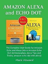 Amazon Alexa and Echo Dot: The Complete User Guide for Amazon Echo and Alexa (Alexa Amazon Echo Dot 3rd Generation, Alexa Tips and Tricks, amazon echo dot with alexa)