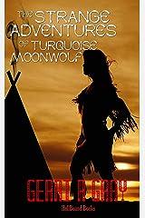 The Strange Adventures of Turquoise Moonwolf Kindle Edition