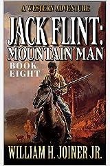 Jack Flint: Mountain Man: A Frontier Mountain Man Novel (A Jack Flint Mountain Man Western Book 8) Kindle Edition