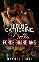 Hiding Catherine (Special Forces: Operation Alpha) (Delta Force Guardians Book 1)