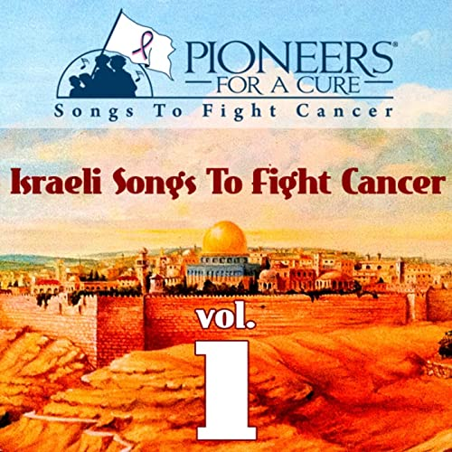 Pioneers For A Cure - Israeli Songs To Fight Cancer Vol  1