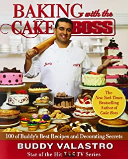 Baking with the Cake Boss: 100 of Buddy`s Best Recipes and Decorating Secrets