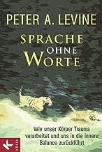 Sprache ohne Worte: Wie unser Körper Trauma verarbeitet und uns in die innere Balance zurückführt (German Edition)