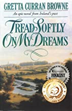 TREAD SOFTLY ON MY DREAMS: An Epic and Biographical Novel From Ireland's Past. (The Liberty Trilogy Book 1)
