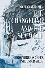 The Changeling and the Sea Wolf (Green Isle Under Siege Book 3)