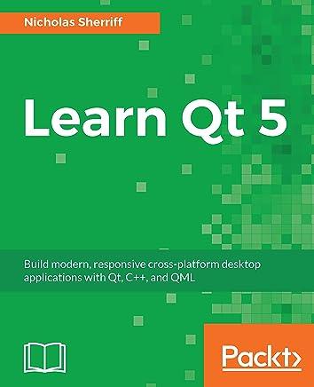 Amazon com: Learn Qt 5: Build modern, responsive cross-platform