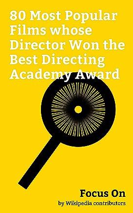 Focus On: 80 Most Popular Films whose Director Won the Best Directing Academy Award: La La Land (film), Titanic (1997 film), The Revenant (2015 film), ... Saving Private Ryan, etc. (English Edition)