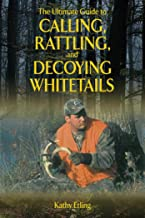 The Ultimate Guide to Calling, Rattling, and Decoying Whitetails (Ultimate Guides)