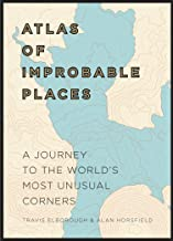 Atlas of Improbable Places: A Journey to the World's Most Unusual Corners (Unexpected Atlases)