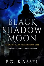 Black Shadow Moon: Stoker's Dark Secret Book One (A Supernatural Vampire Thriller)
