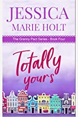 Totally Yours: A Granny Matchmaker Romantic Comedy (Granny Pact Book 4) Kindle Edition