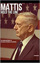 Mattis: Hold the Line: The Collected Works of Secretary of Defense Jim Mattis