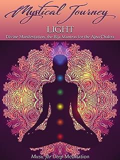 Mystical Journey: Light - Divine Manifestation, the Bija Mantras for the Ajna Chakra