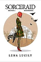 Sorceraid, L'Intégrale 1 : Décadence (fantasy contemporaine) Format Kindle