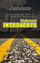 The Power of Introverts: Amazing Secrets Of The Power of Introverts (s0023 Book 23)