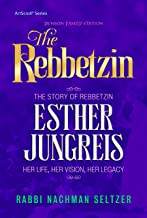 The Rebbetzin: The Story of Rebbetzin Esther Jungreis Her life, vision, legacy