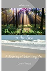 Through the Woods to the Sea: A Journey of Becoming Me Kindle Edition
