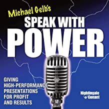 Speak with Power: Giving High-Performance Presentations for Profit and Results