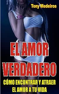 EL AMOR VERDADERO: Cómo Encontrar y Atraer el Amor a Tu Vida (Spanish Edition)