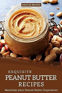 Exquisite Peanut Butter Recipes: Maximize your Peanut Butter Experience