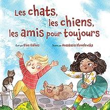 Les chats, les chiens, les amis pour toujours (French Edition)