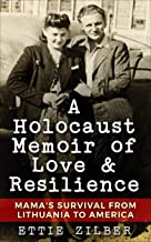 A Holocaust Memoir of Love & Resilience: Mama's Survival from Lithuania to America (Holocaust Survivor True Stories WWII B...