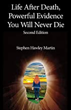 Life After Death, Powerful Evidence You Will Never Die: Second Edition (English Edition)