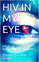 HIV IN MY EYE: HIV IN MY EYE POEMS AND COLLECTED STORIES