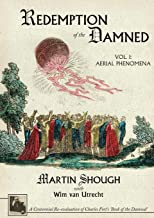 Redemption of the Damned: Vol. 1: Aerial Phenomena, A Centennial Re-evaluation of Charles Fort's 'Book of the Damned'