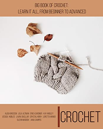 Crochet: Big Book of Crochet: Learn it All, From Beginner To Advanced