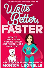 Write Better, Faster: How To Triple Your Writing Speed and Write More Every Day (The Productive Novelist Book 3) Kindle Edition