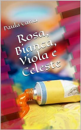 Rosa, Bianca, Viola e Celeste