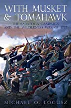 With Musket & Tomahawk: The Saratoga Campaign and the Wilderness War of 1777