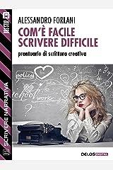 Com'è facile scrivere difficile. Prontuario di scrittura creativa (Scuola di scrittura Scrivere narrativa) Formato Kindle